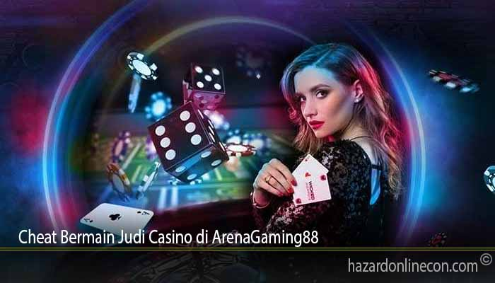 Cheat Bermain Judi Casino di ArenaGaming88